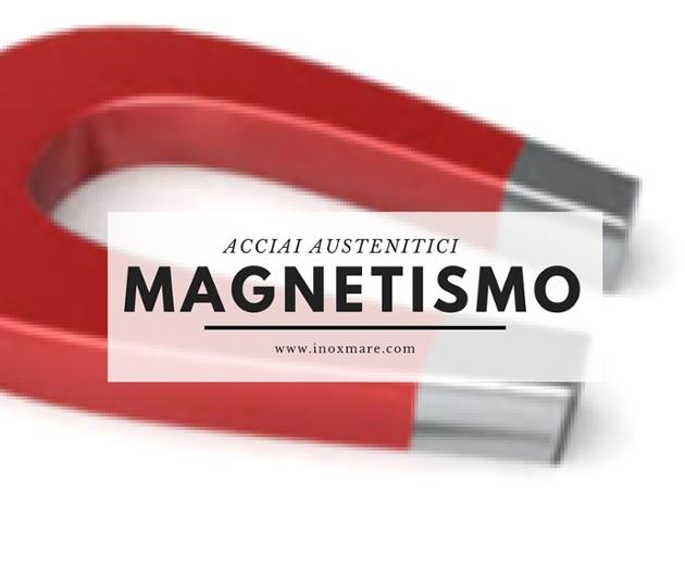 acciai austenitici magnetici