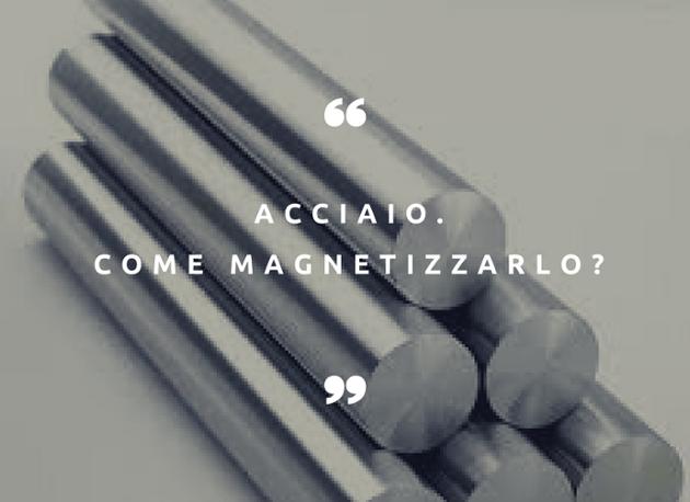 magnetizzare acciaio