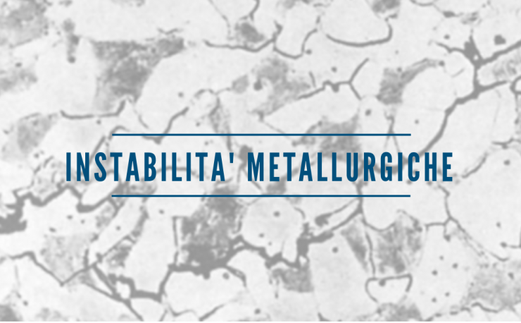 instabilità metallurgiche